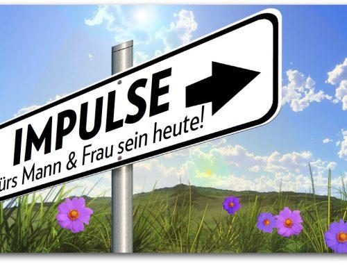Impulse für´s Mann & Frau sein heute